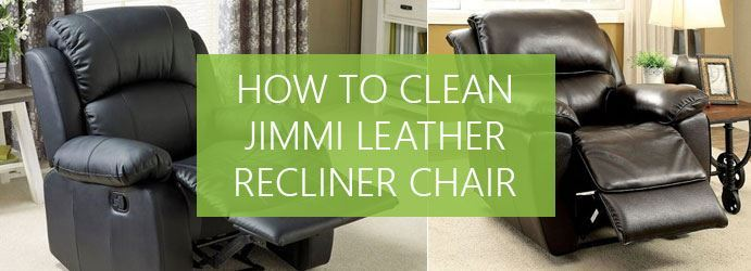 How to clean jimmi leather recliner chair?