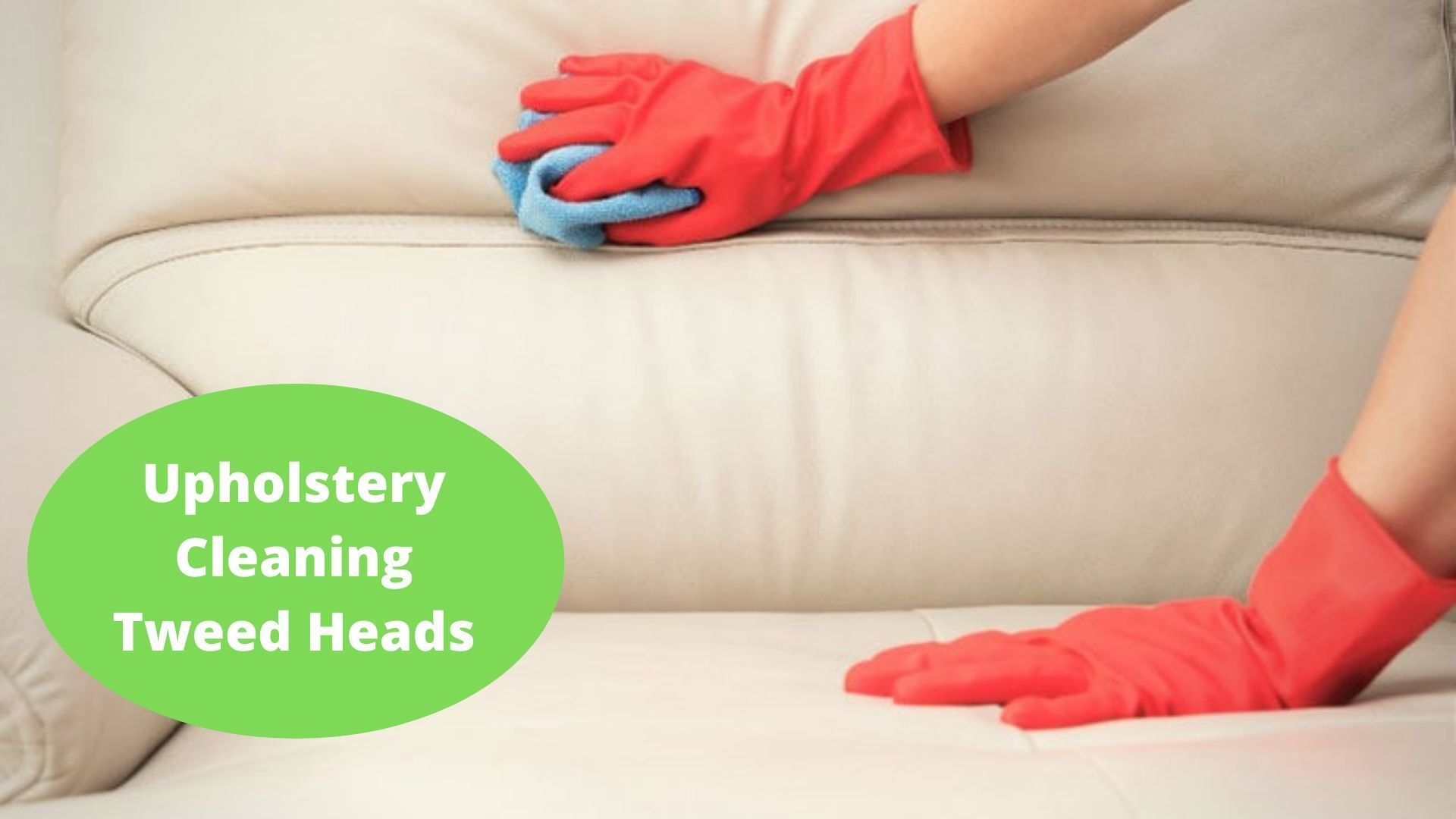 upholstery cleaning tweed heads