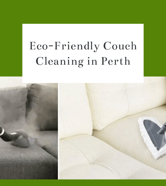 Eco-Friendly Couch Cleaning in Perth